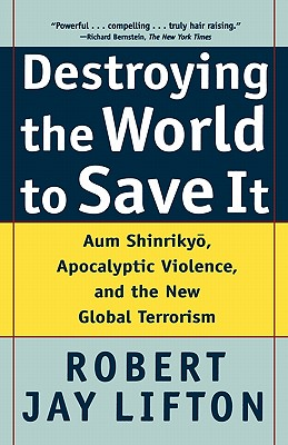 Destroying the World to Save It By Lifton, Robert Jay